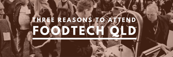 Three reasons to attend Foodtech QLD